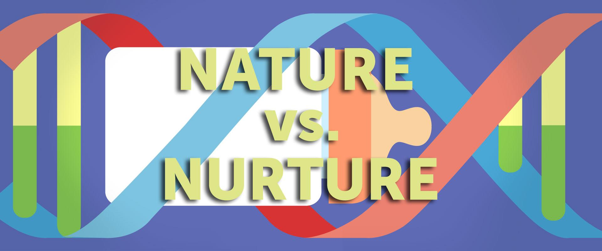 Nature Vs Nurture Nurture Side